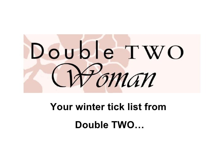 Your winter tick list from  Double TWO…