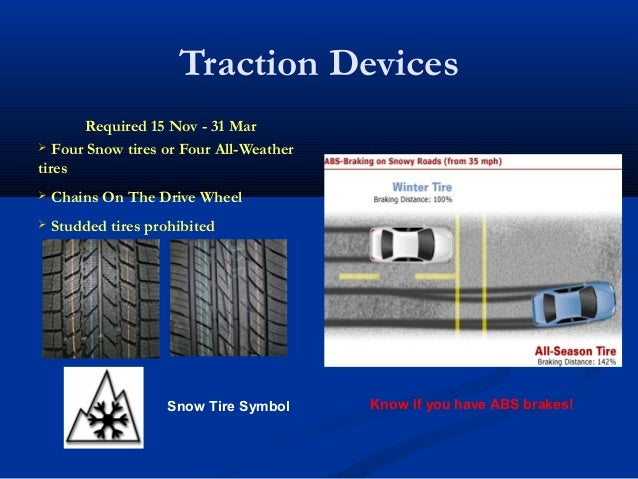 Traction Devices Required 15 Nov - 31 Mar  Four Snow tires or Four All-Weather tires  Chains On The Drive Wheel  Studde...