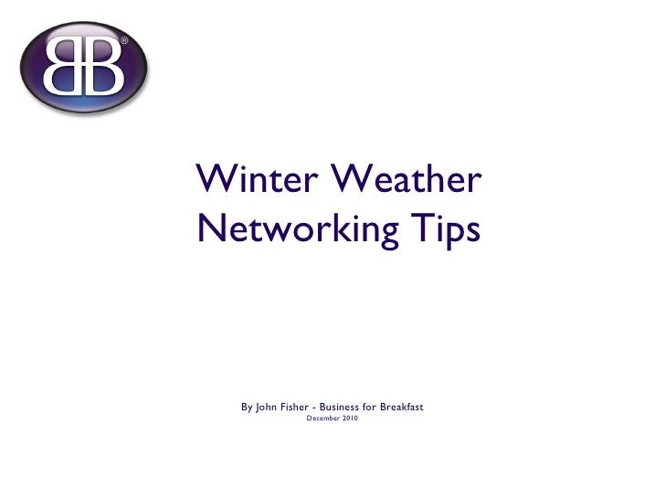 Winter Weather Networking Tips <ul><li>By John Fisher - Business for Breakfast </li></ul><ul><li>December 2010 </li></ul>