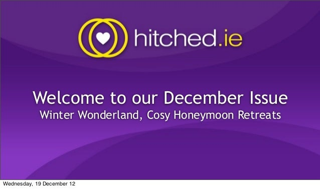 Welcome to our December Issue            Winter Wonderland, Cosy Honeymoon RetreatsWednesday, 19 December 12