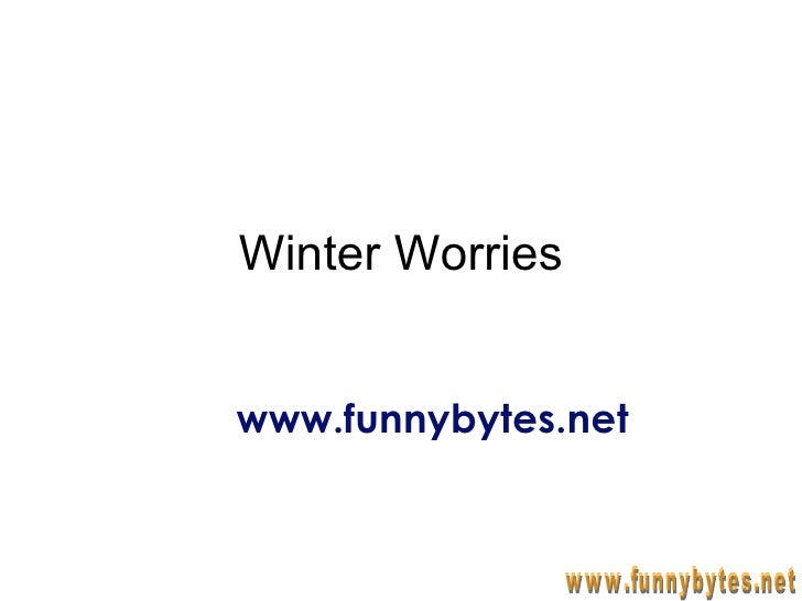 Winter Worries www.funnybytes.net www.funnybytes.net