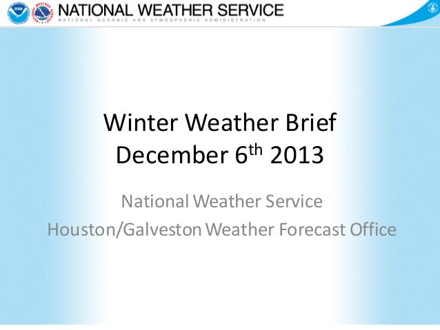 Winter Weather Brief December 6th 2013 National Weather Service Houston/Galveston Weather Forecast Office
