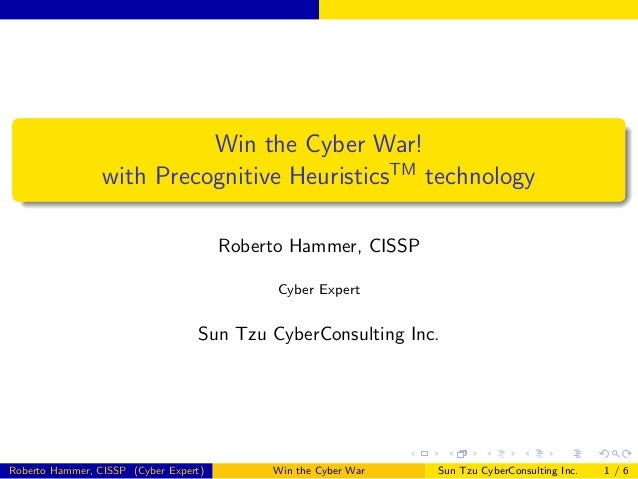 Win the Cyber War! with Precognitive HeuristicsTM technology Roberto Hammer, CISSP Cyber Expert  Sun Tzu CyberConsulting I...
