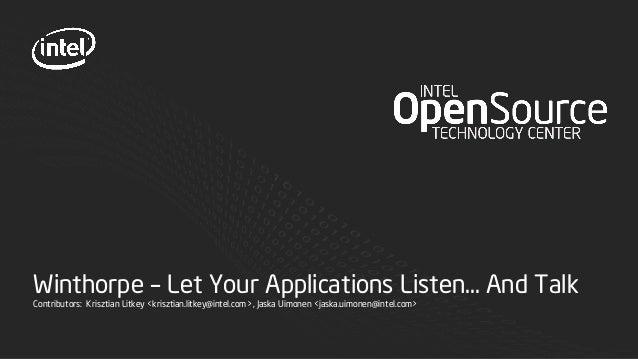 Winthorpe – Let Your Applications Listen... And Talk Contributors: Krisztian Litkey <krisztian.litkey@intel.com >, Jaska U...