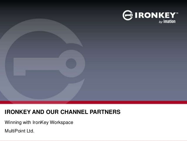 IRONKEY AND OUR CHANNEL PARTNERS Winning with IronKey Workspace MultiPoint Ltd.