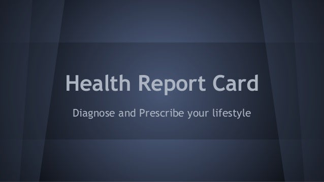 Health Report Card Diagnose and Prescribe your lifestyle