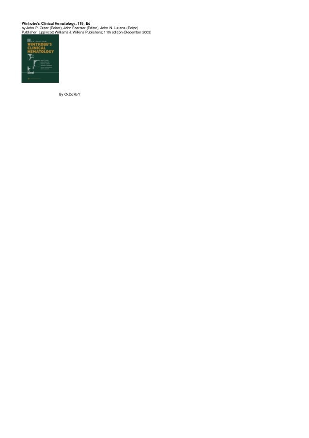 Wintrobe's Clinical Hematology, 11th Ed by John P. Greer (Editor), John Foerster (Editor), John N. Lukens (Editor) Publish...