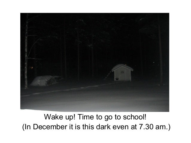 Wake up! Time to go to school! (In December it is this dark even at 7.30 am.)