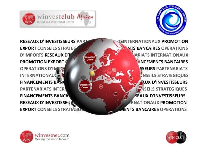 RESEAUX D'INVESTISSEURS PARTENARIATS TSINTERNATIONAUX PROMOTION EXPORT CONSEILS STRATEGIQUES FINANCEMENTS BANCAIRES OPERAT...