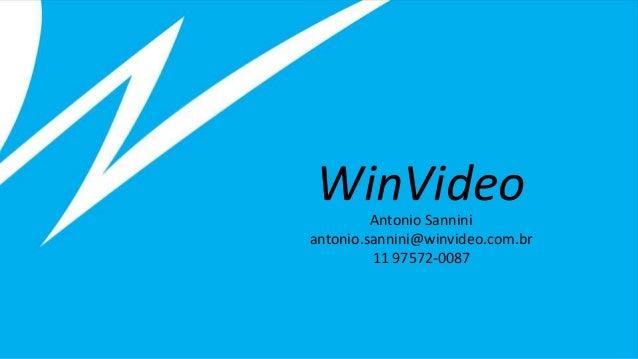 WinVideoAntonio Sannini antonio.sannini@winvideo.com.br 11 97572-0087