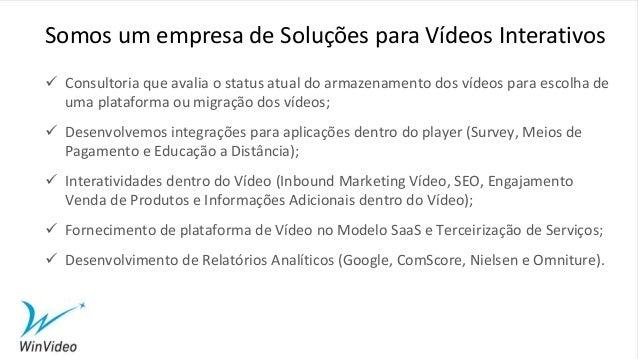  Consultoria que avalia o status atual do armazenamento dos vídeos para escolha de uma plataforma ou migração dos vídeos;...