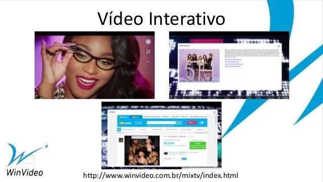 Vídeo Interativo http://www.winvideo.com.br/mixtv/index.html
