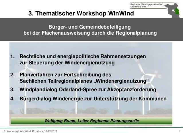 3. Workshop WinWind, Potsdam, 10.12.2018 1 Wolfgang Rump, Leiter Regionale Planungsstelle 1. Rechtliche und energiepolitis...
