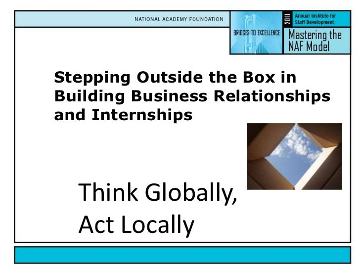 Stepping Outside the Box in Building Business Relationships and Internships<br />Think Globally, <br />Act Locally<br />