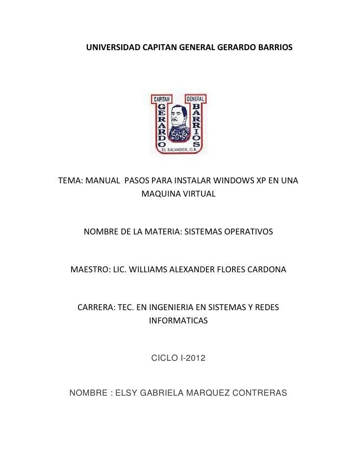 UNIVERSIDAD CAPITAN GENERAL GERARDO BARRIOSTEMA: MANUAL PASOS PARA INSTALAR WINDOWS XP EN UNA                MAQUINA VIRTU...