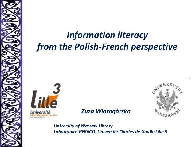 Information literacyfrom the Polish-French perspectiveZuza WiorogórskaUniversity of Warsaw LibraryLaboratoire GERiiCO, Uni...