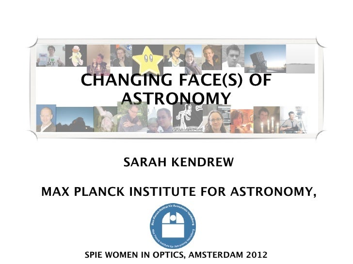 CHANGING FACE(S) OF        ASTRONOMY            SARAH KENDREWMAX PLANCK INSTITUTE FOR ASTRONOMY,     SPIE WOMEN IN OPTICS,...