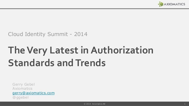 The  Very  Latest  in  Authorization   Standards  and  Trends   Cloud Identity Summit - 2014 Gerry Gebel A...