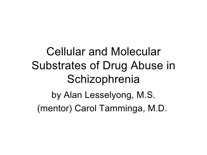 Cellular and Molecular Substrates of Drug Abuse in Schizophrenia by Alan Lesselyong, M.S. (mentor) Carol Tamminga, M.D.