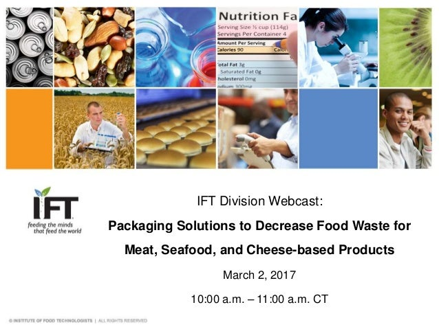 IFT Division Webcast: Packaging Solutions to Decrease Food Waste for Meat, Seafood, and Cheese-based Products March 2, 201...