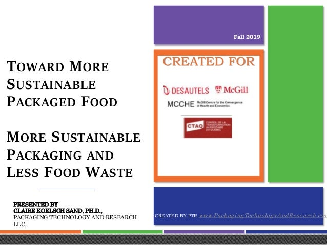 CREATED BY PTR www.PackagingTechnologyAndResearch.com CREATED FORTOWARD MORE SUSTAINABLE PACKAGED FOOD MORE SUSTAINABLE PA...