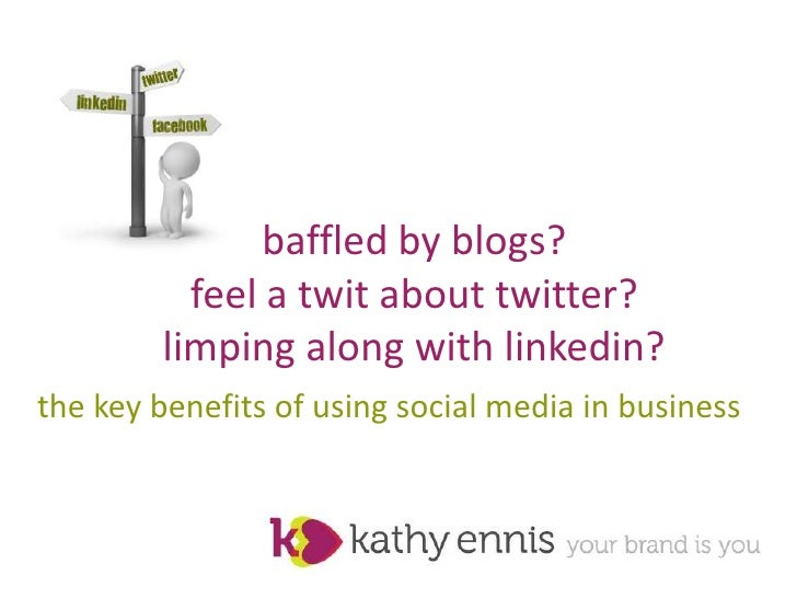 baffled by blogs?  feel a twit about twitter? limping along with linkedin?<br />the key benefits of using social media in ...