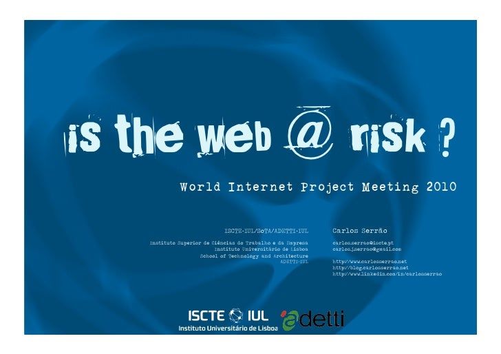 is the web @ risk ?               World Internet Project Meeting 2010                                ISCTE-IUL/SoTA/ADETTI...