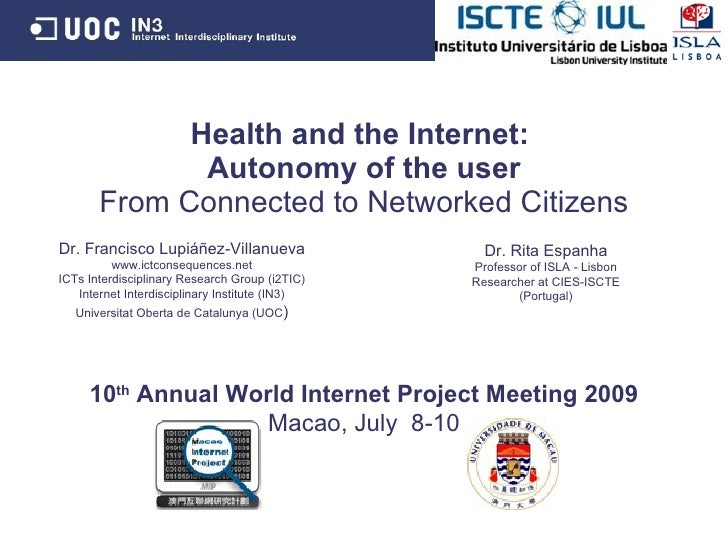 Health and the Internet:               Autonomy of the user        From Connected to Networked Citizens Dr. Francisco Lupi...