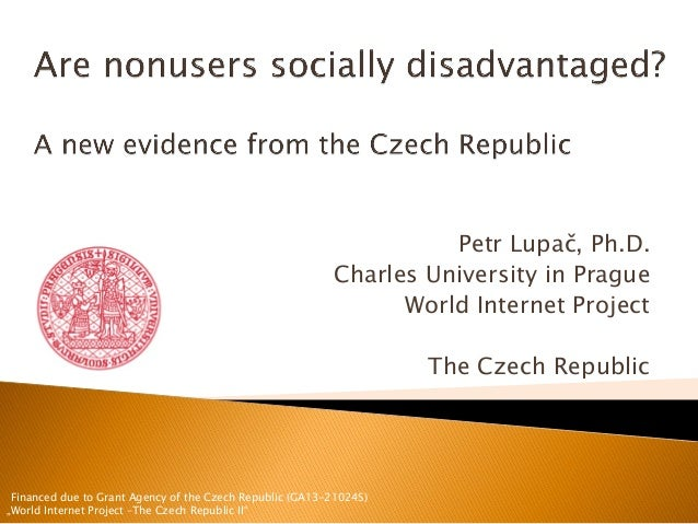 Petr Lupač, Ph.D. Charles University in Prague World Internet Project The Czech Republic Financed due to Grant Agency of t...