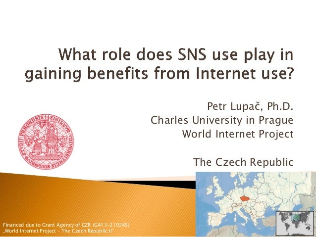 Petr Lupač, Ph.D. Charles University in Prague World Internet Project The Czech Republic Financed due to Grant Agency of C...