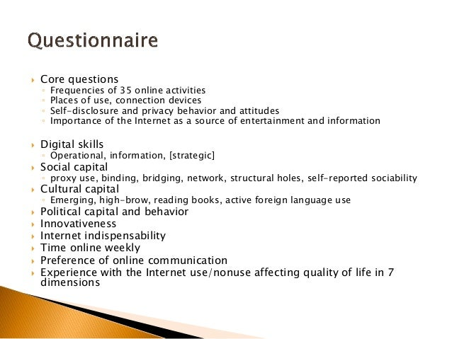  Core questions ◦ Frequencies of 35 online activities ◦ Places of use, connection devices ◦ Self-disclosure and privacy b...