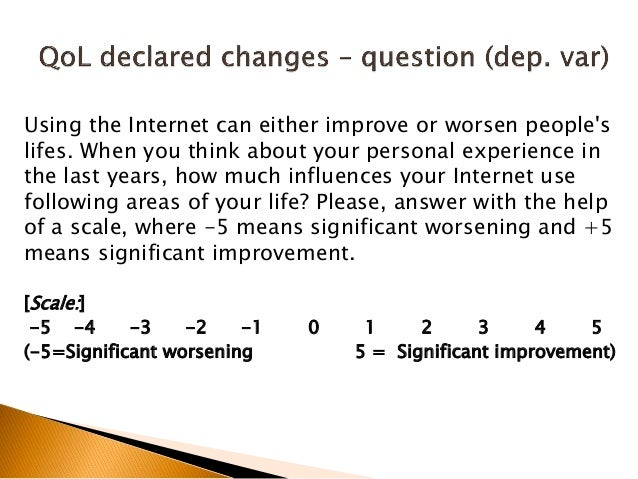 Using the Internet can either improve or worsen people's lifes. When you think about your personal experience in the last ...