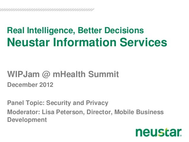 Real Intelligence, Better DecisionsNeustar Information ServicesWIPJam @ mHealth SummitDecember 2012Panel Topic: Security a...