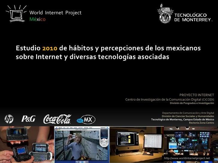 World  Internet  Project<br />México<br />Estudio 2010 de hábitos y percepciones de los mexicanos sobre Internet y diversa...