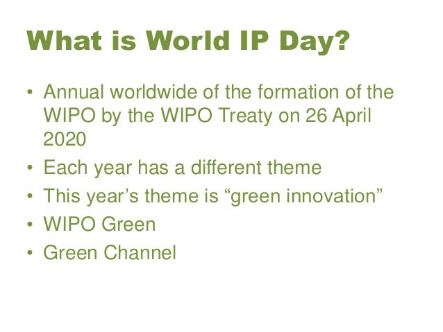 What is World IP Day? • Annual worldwide of the formation of the WIPO by the WIPO Treaty on 26 April 2020 • Each year has ...