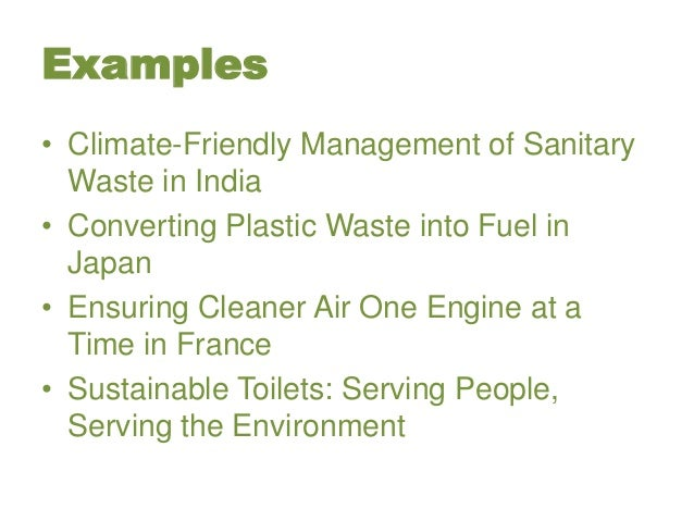 Examples • Climate-Friendly Management of Sanitary Waste in India • Converting Plastic Waste into Fuel in Japan • Ensuring...