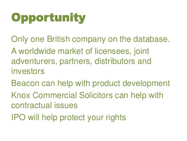 Opportunity Only one British company on the database. A worldwide market of licensees, joint adventurers, partners, distri...