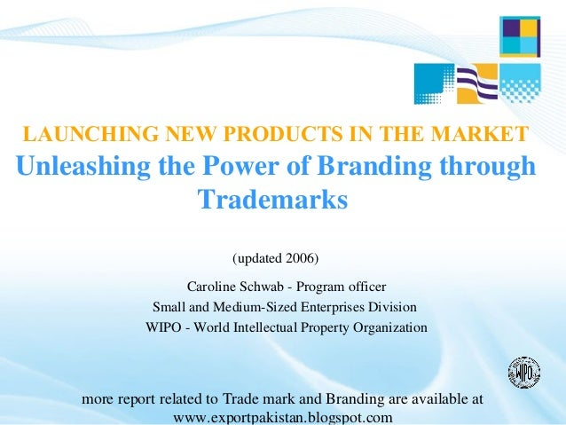 LAUNCHING NEW PRODUCTS IN THE MARKETUnleashing the Power of Branding through              Trademarks                      ...