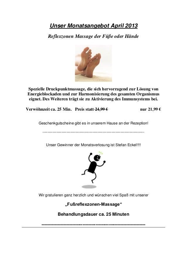 Unser Monatsangebot April 2013Reflexzonen Massage der Füße oder HändeSpezielle Druckpunktmassage, die sich hervorragend zu...