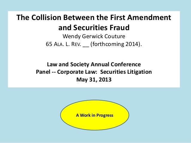 The Collision Between the First Amendmentand Securities FraudWendy Gerwick Couture65 ALA. L. REV. __ (forthcoming 2014).La...