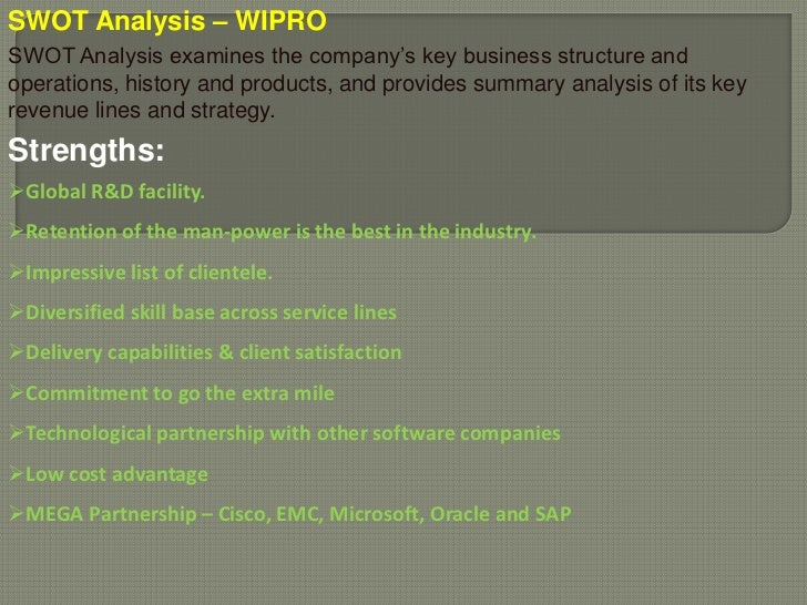 swot analysis of wipro Wipro company profile and swot analysis overview over $8 billion worth revenue, wipro ltd is well known as the leading provider for it solutions.