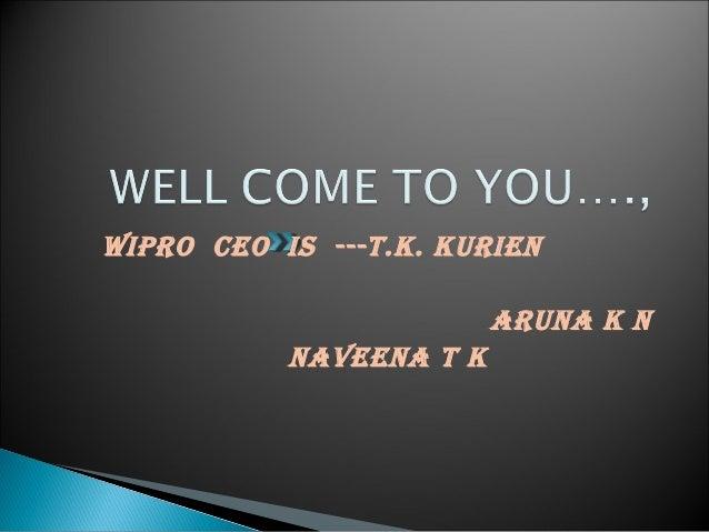 WIPRO CEO IS ---T.K. KuRIEn                         ARunA K n           nAvEEnA T K
