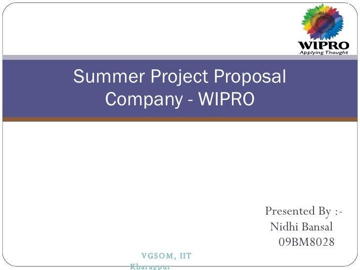 Presented By :-   Nidhi Bansal 09BM8028 Summer Project Proposal Company - WIPRO VGSOM, IIT Kharagpur