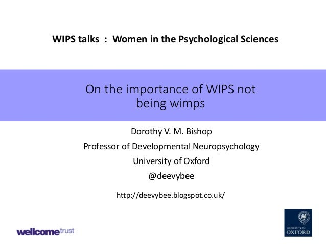 On the importance of WIPS not being wimps Dorothy V. M. Bishop Professor of Developmental Neuropsychology University of Ox...