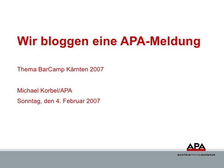 Wir bloggen eine APA-Meldung Thema BarCamp Kärnten 2007 Michael Korbel/APA Sonntag, den 4. Februar 2007