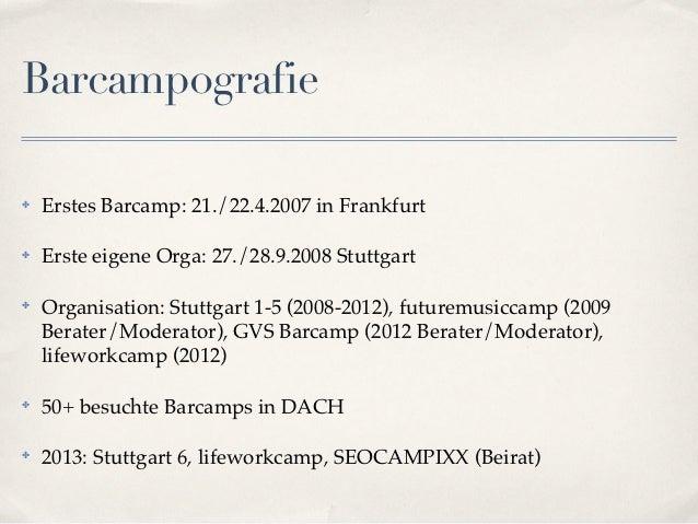 Barcampografie✤   Erstes Barcamp: 21./22.4.2007 in Frankfurt✤   Erste eigene Orga: 27./28.9.2008 Stuttgart✤   Organisation...