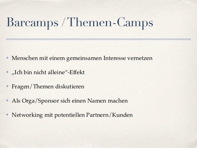 """Barcamps / Themen-Camps✤   Menschen mit einem gemeinsamen Interesse vernetzen✤   """"Ich bin nicht alleine""""-Effekt✤   Fragen/..."""