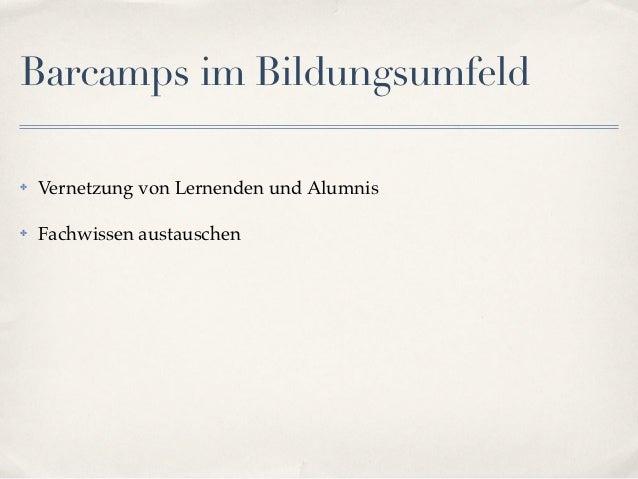 Barcamps im Bildungsumfeld✤   Vernetzung von Lernenden und Alumnis✤   Fachwissen austauschen