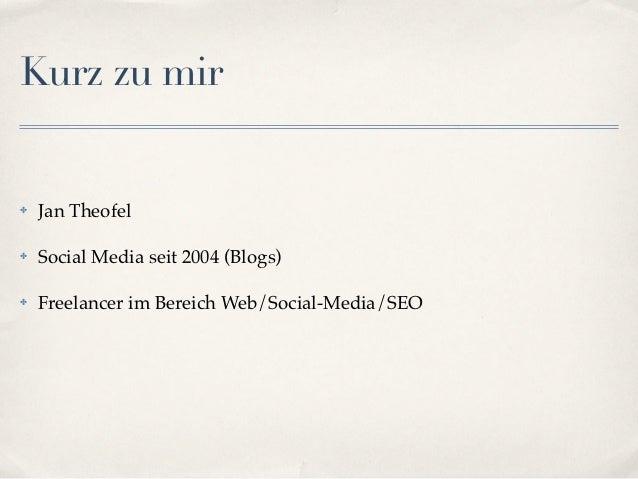 Kurz zu mir✤   Jan Theofel✤   Social Media seit 2004 (Blogs)✤   Freelancer im Bereich Web/Social-Media/SEO
