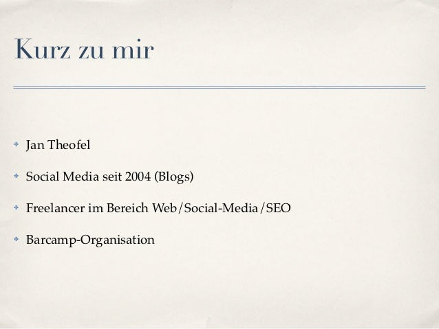 Kurz zu mir✤   Jan Theofel✤   Social Media seit 2004 (Blogs)✤   Freelancer im Bereich Web/Social-Media/SEO✤   Barcamp-Orga...